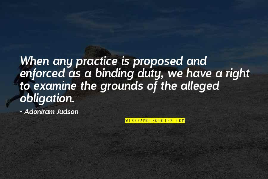 Binding Quotes By Adoniram Judson: When any practice is proposed and enforced as