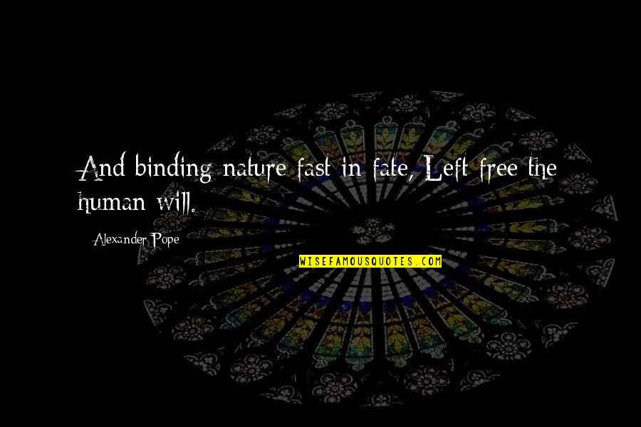 Binding Quotes By Alexander Pope: And binding nature fast in fate, Left free