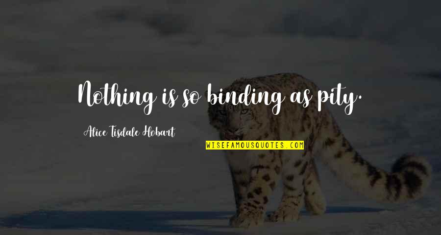 Binding Quotes By Alice Tisdale Hobart: Nothing is so binding as pity.