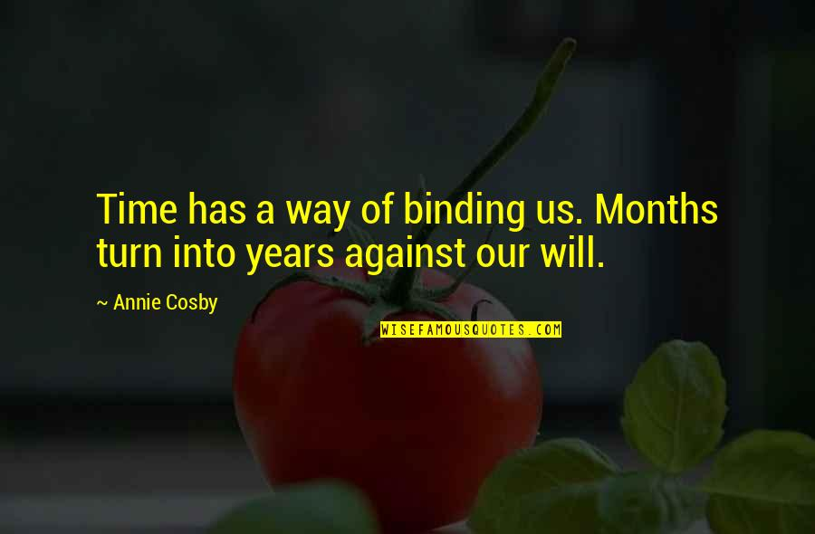 Binding Quotes By Annie Cosby: Time has a way of binding us. Months