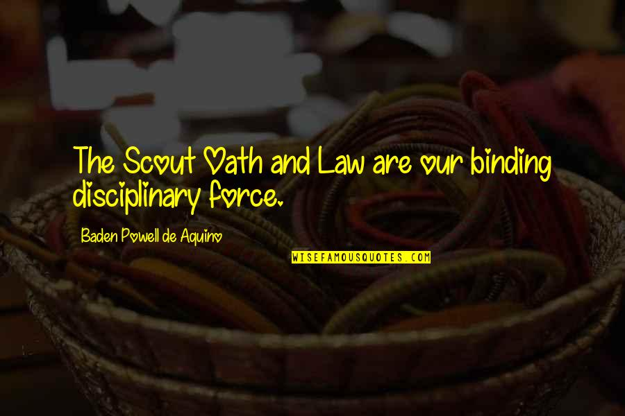 Binding Quotes By Baden Powell De Aquino: The Scout Oath and Law are our binding