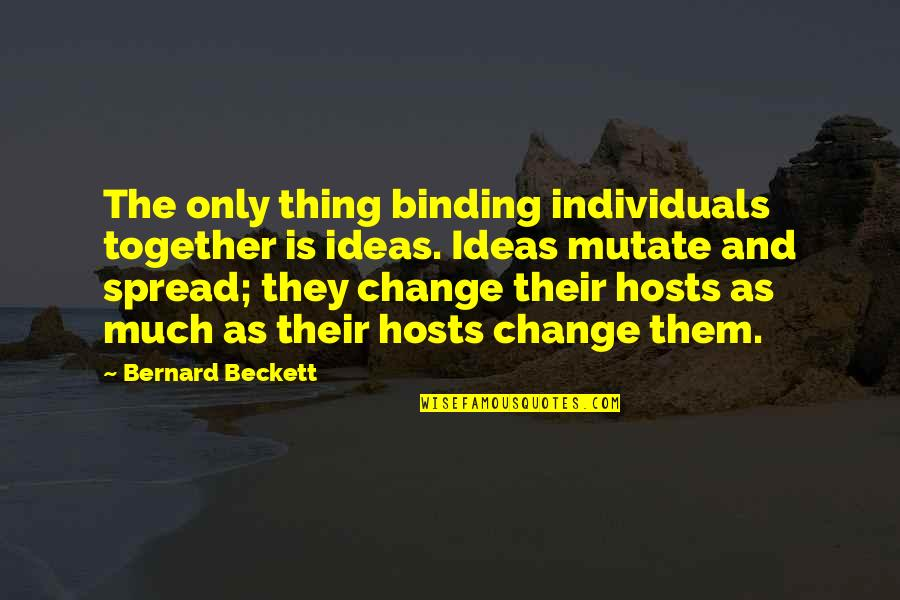 Binding Quotes By Bernard Beckett: The only thing binding individuals together is ideas.