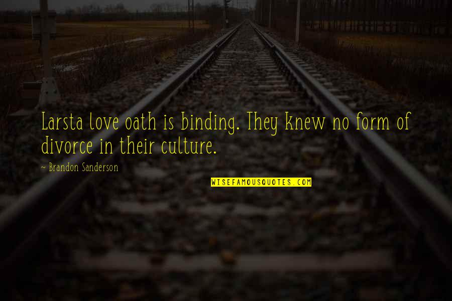 Binding Quotes By Brandon Sanderson: Larsta love oath is binding. They knew no