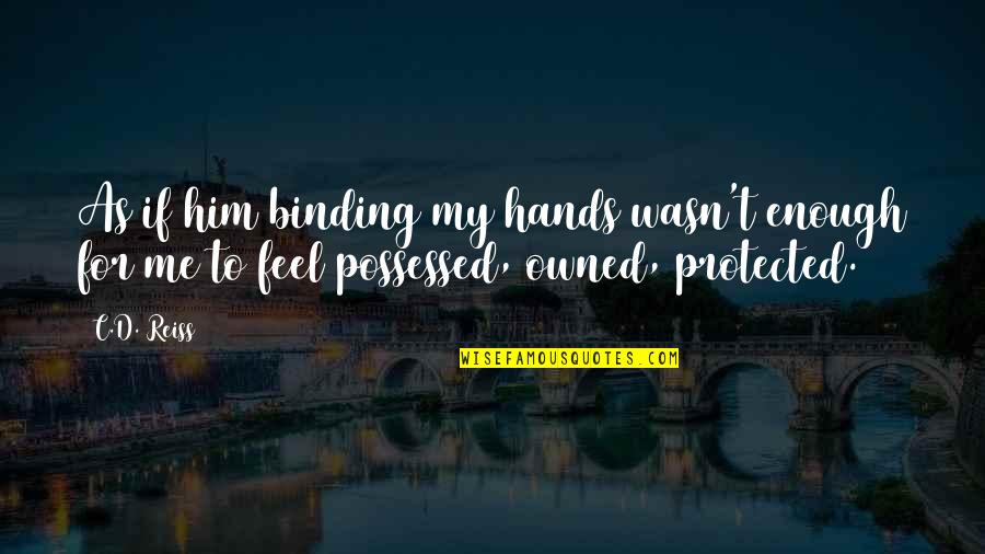 Binding Quotes By C.D. Reiss: As if him binding my hands wasn't enough