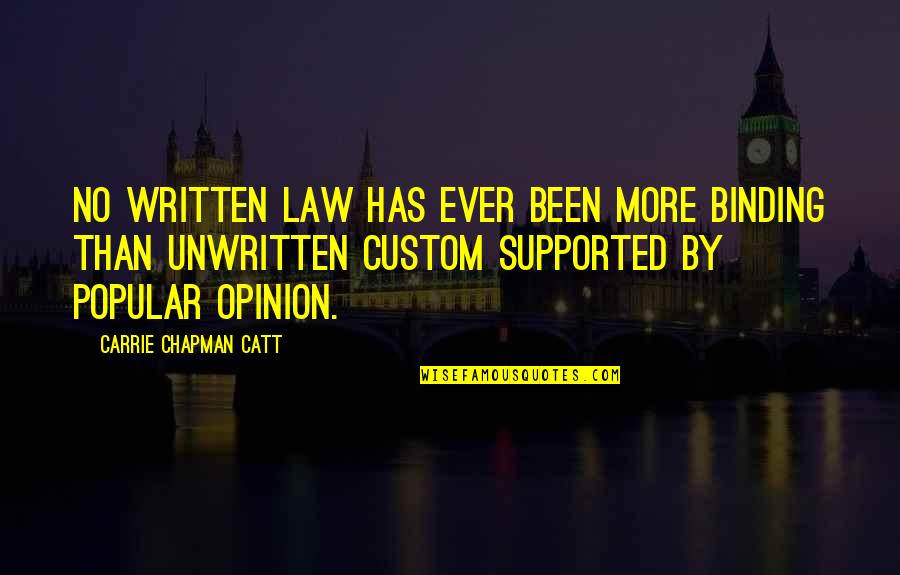 Binding Quotes By Carrie Chapman Catt: No written law has ever been more binding