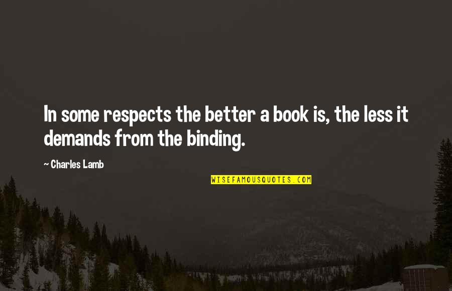 Binding Quotes By Charles Lamb: In some respects the better a book is,