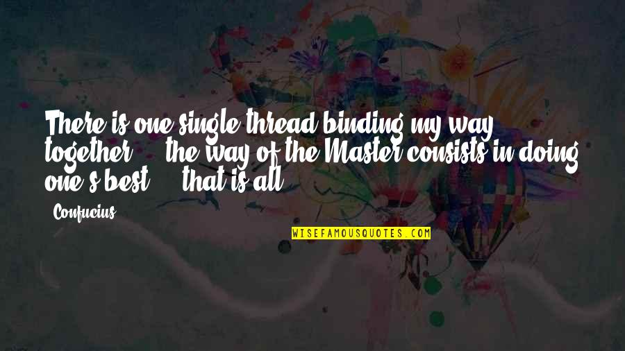 Binding Quotes By Confucius: There is one single thread binding my way