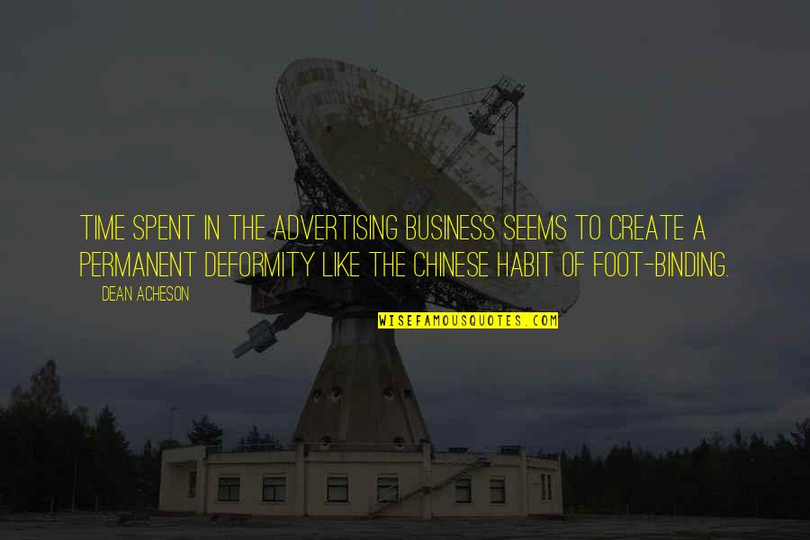 Binding Quotes By Dean Acheson: Time spent in the advertising business seems to
