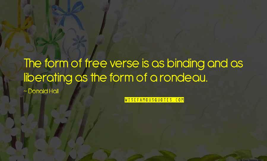 Binding Quotes By Donald Hall: The form of free verse is as binding