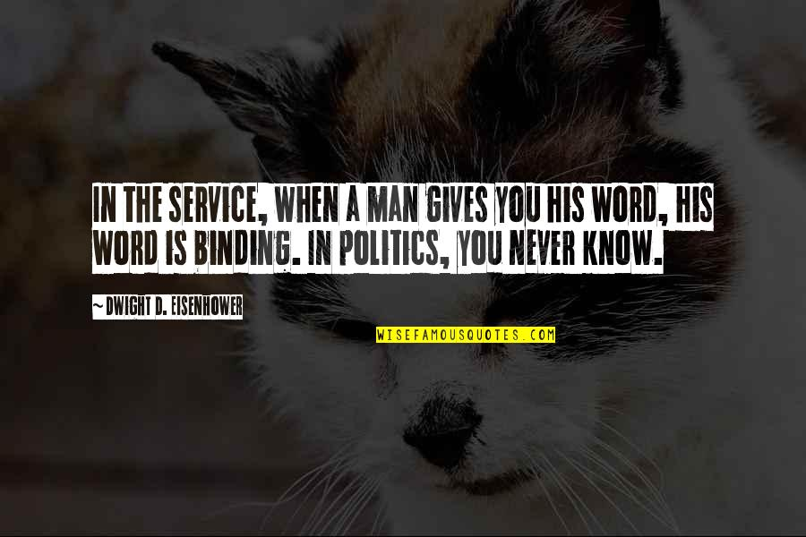 Binding Quotes By Dwight D. Eisenhower: In the service, when a man gives you