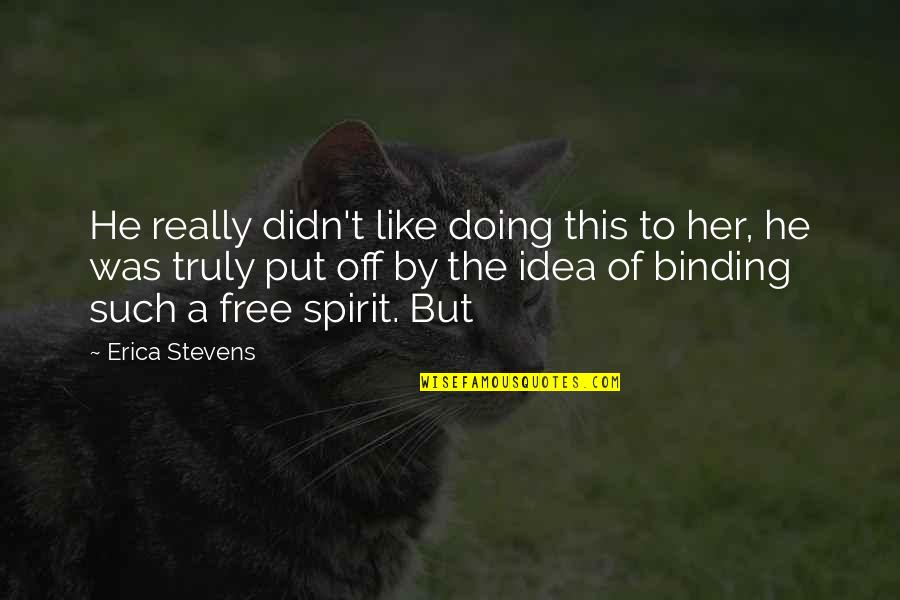 Binding Quotes By Erica Stevens: He really didn't like doing this to her,