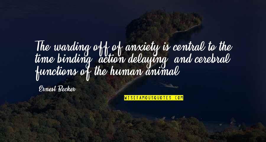 Binding Quotes By Ernest Becker: The warding off of anxiety is central to