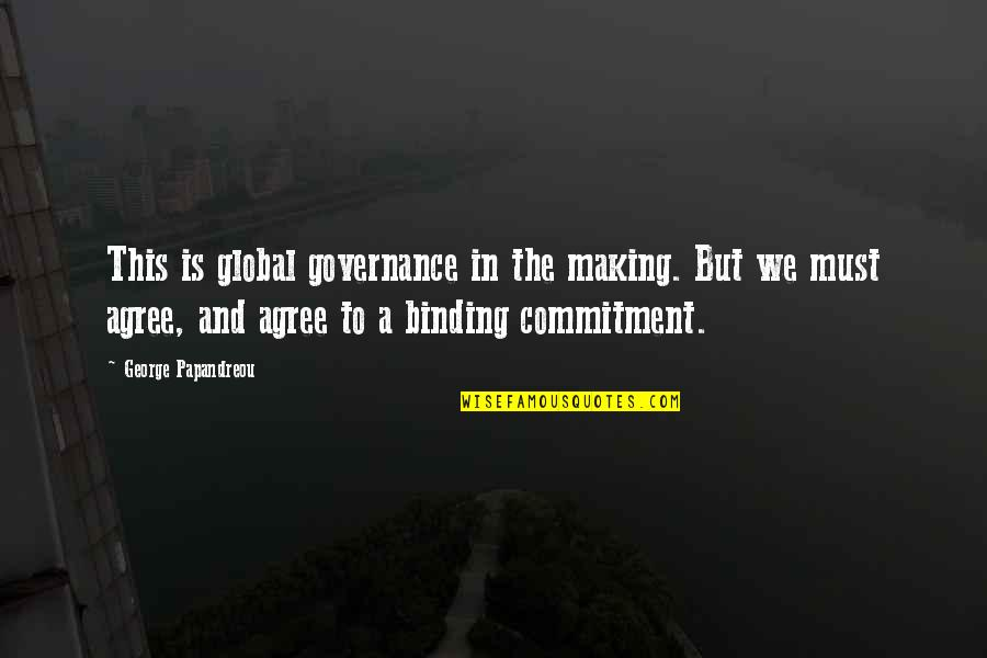 Binding Quotes By George Papandreou: This is global governance in the making. But