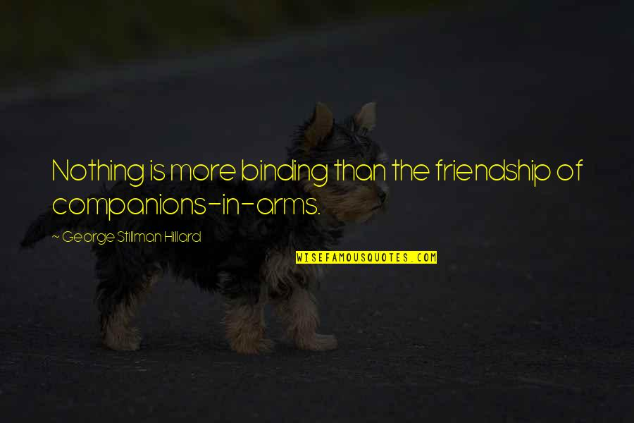 Binding Quotes By George Stillman Hillard: Nothing is more binding than the friendship of