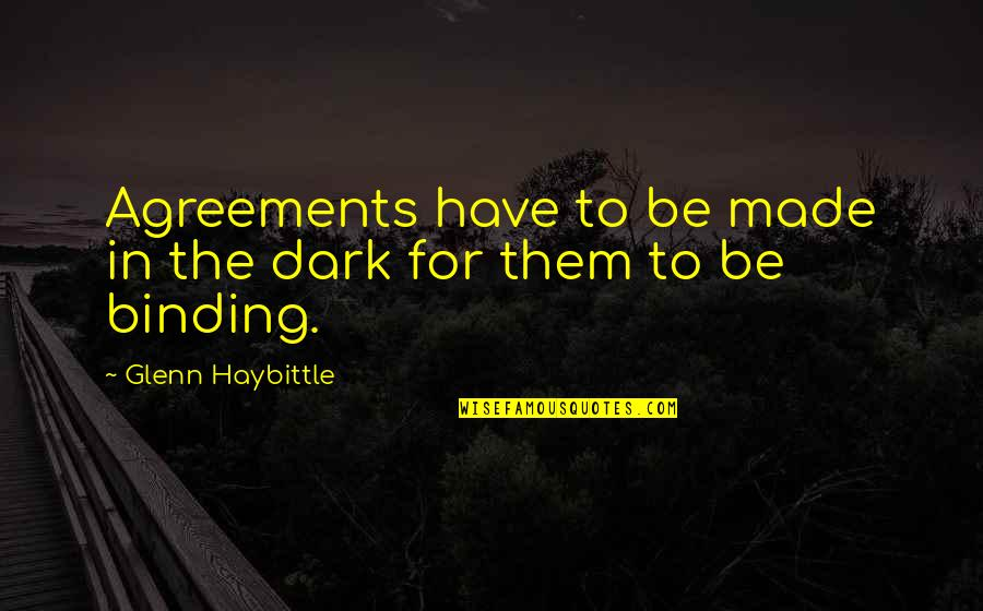 Binding Quotes By Glenn Haybittle: Agreements have to be made in the dark