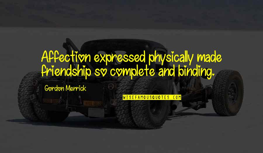 Binding Quotes By Gordon Merrick: Affection expressed physically made friendship so complete and