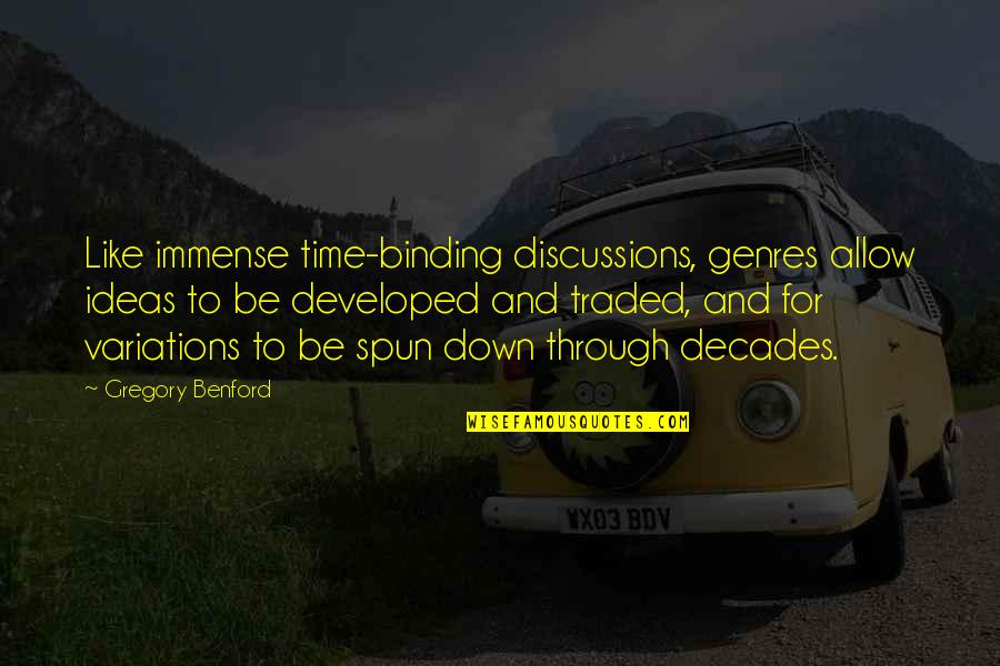 Binding Quotes By Gregory Benford: Like immense time-binding discussions, genres allow ideas to