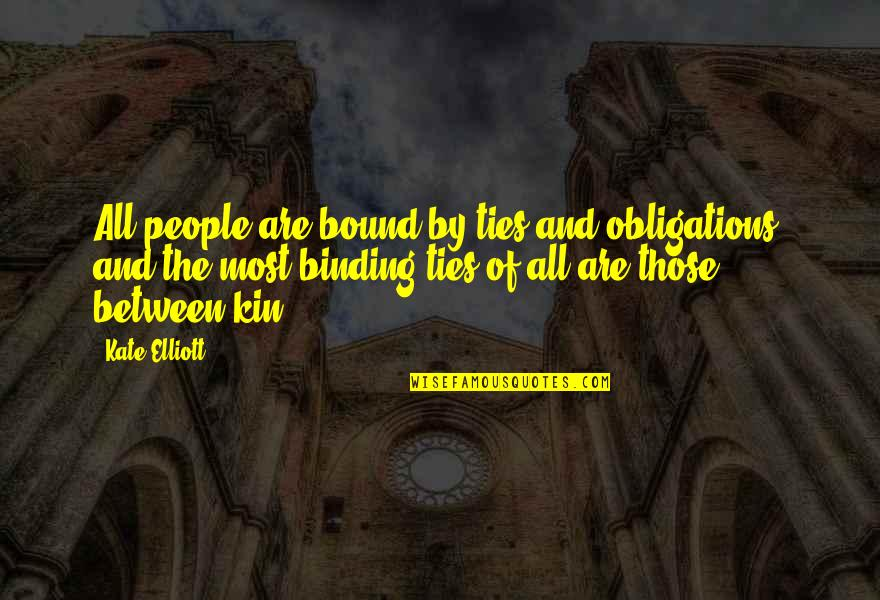 Binding Quotes By Kate Elliott: All people are bound by ties and obligations,
