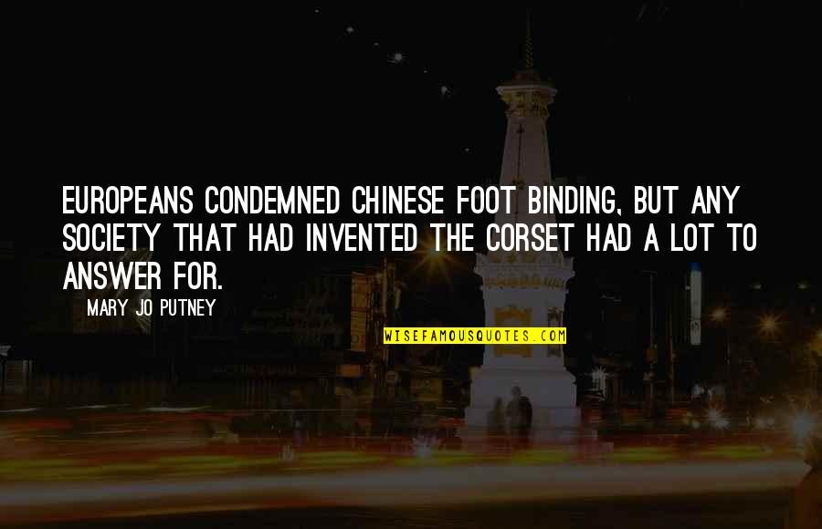 Binding Quotes By Mary Jo Putney: Europeans condemned Chinese foot binding, but any society