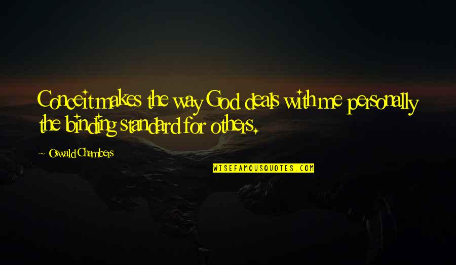 Binding Quotes By Oswald Chambers: Conceit makes the way God deals with me