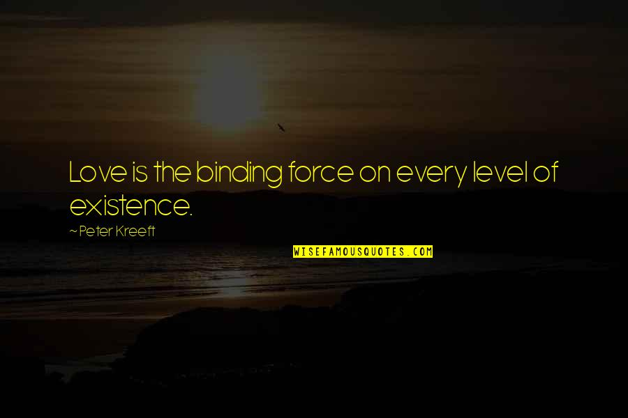 Binding Quotes By Peter Kreeft: Love is the binding force on every level