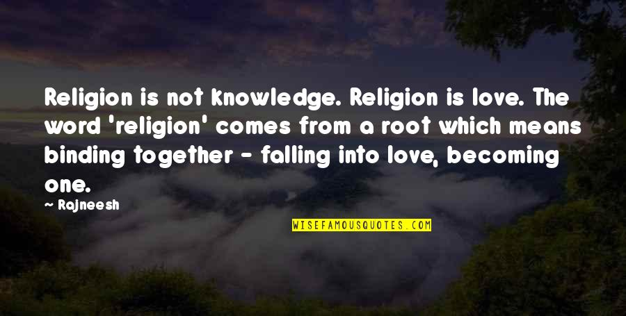 Binding Quotes By Rajneesh: Religion is not knowledge. Religion is love. The