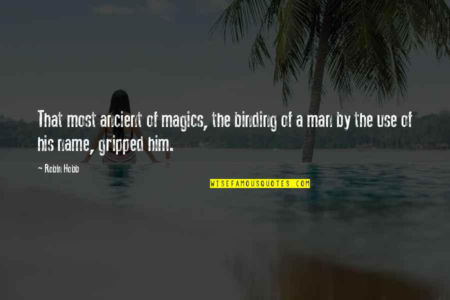 Binding Quotes By Robin Hobb: That most ancient of magics, the binding of