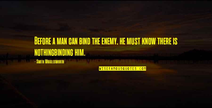 Binding Quotes By Smith Wigglesworth: Before a man can bind the enemy, he