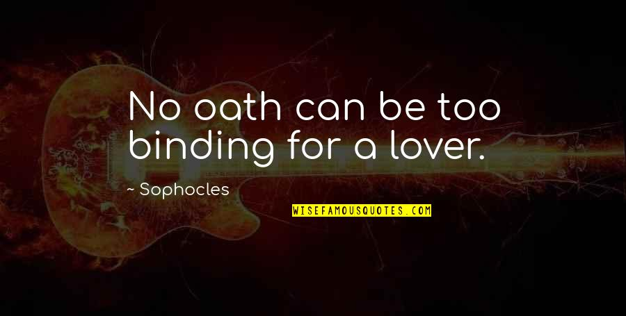 Binding Quotes By Sophocles: No oath can be too binding for a