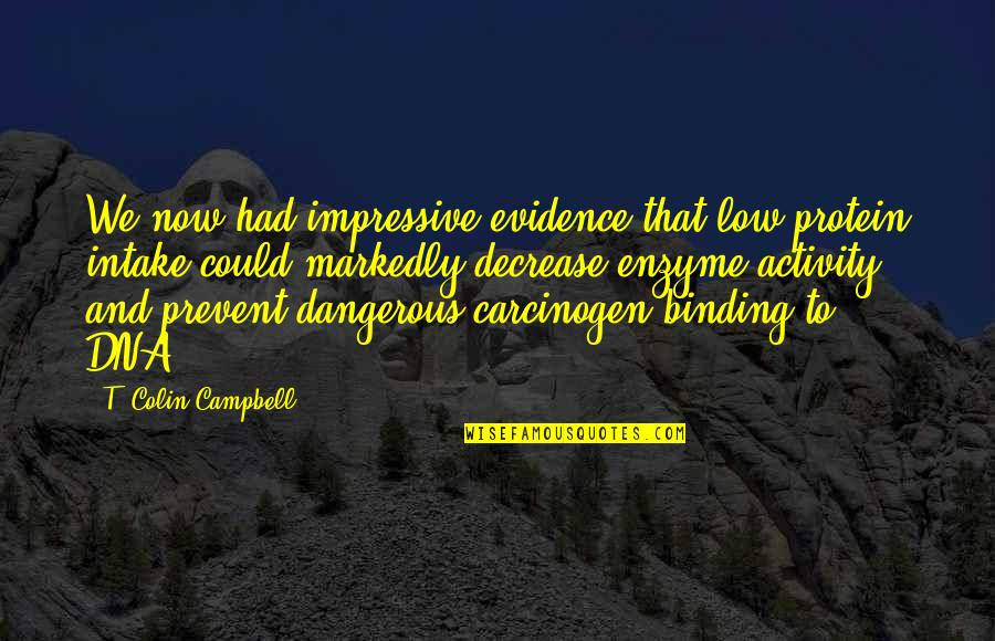 Binding Quotes By T. Colin Campbell: We now had impressive evidence that low protein