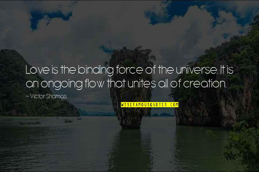 Binding Quotes By Victor Shamas: Love is the binding force of the universe.