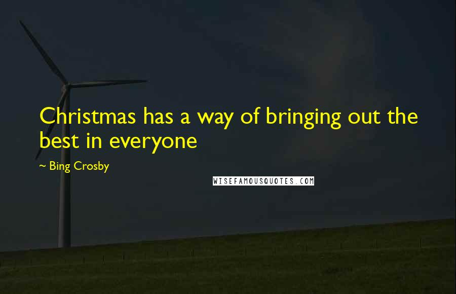 Bing Crosby quotes: Christmas has a way of bringing out the best in everyone