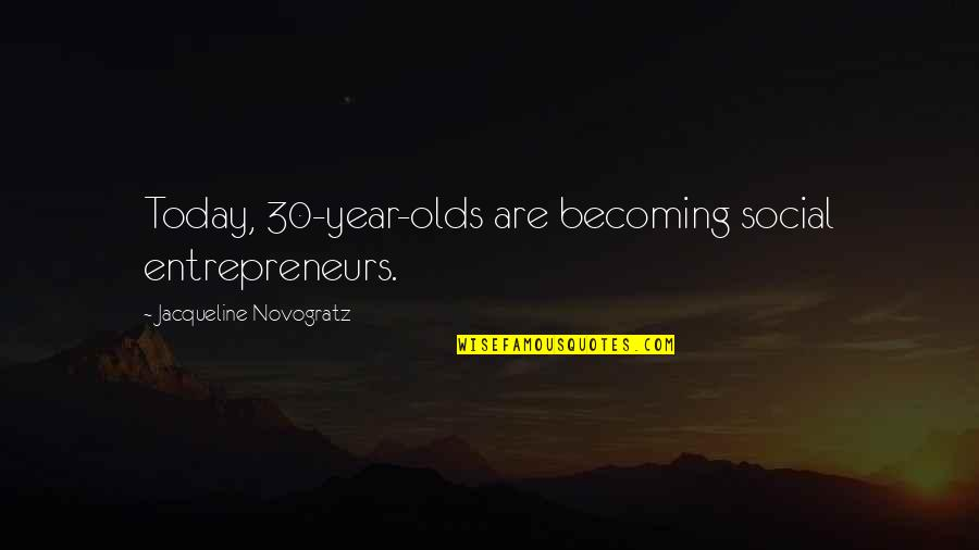 Binge Eating Inspirational Quotes By Jacqueline Novogratz: Today, 30-year-olds are becoming social entrepreneurs.