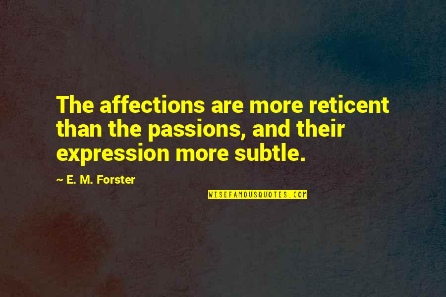 Bingley In Pride And Prejudice Quotes By E. M. Forster: The affections are more reticent than the passions,