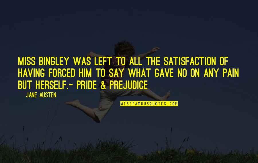 Bingley In Pride And Prejudice Quotes By Jane Austen: Miss Bingley was left to all the satisfaction