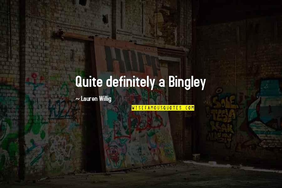 Bingley In Pride And Prejudice Quotes By Lauren Willig: Quite definitely a Bingley