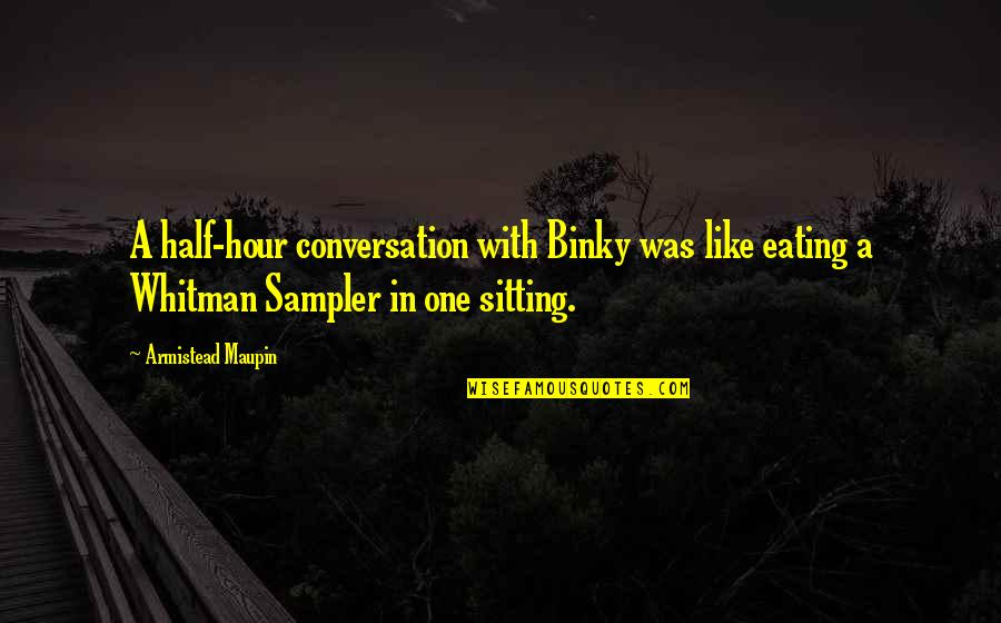 Binky's Quotes By Armistead Maupin: A half-hour conversation with Binky was like eating