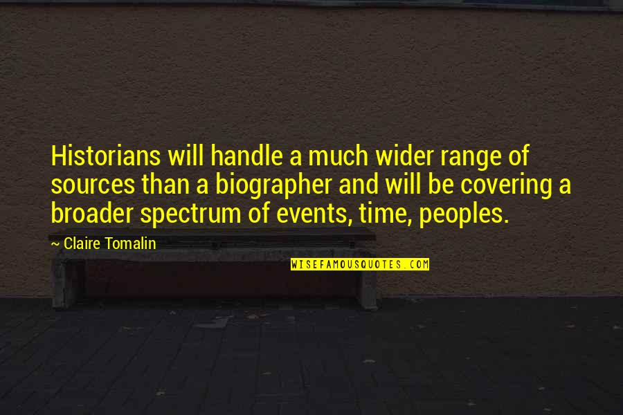 Biographer Quotes By Claire Tomalin: Historians will handle a much wider range of