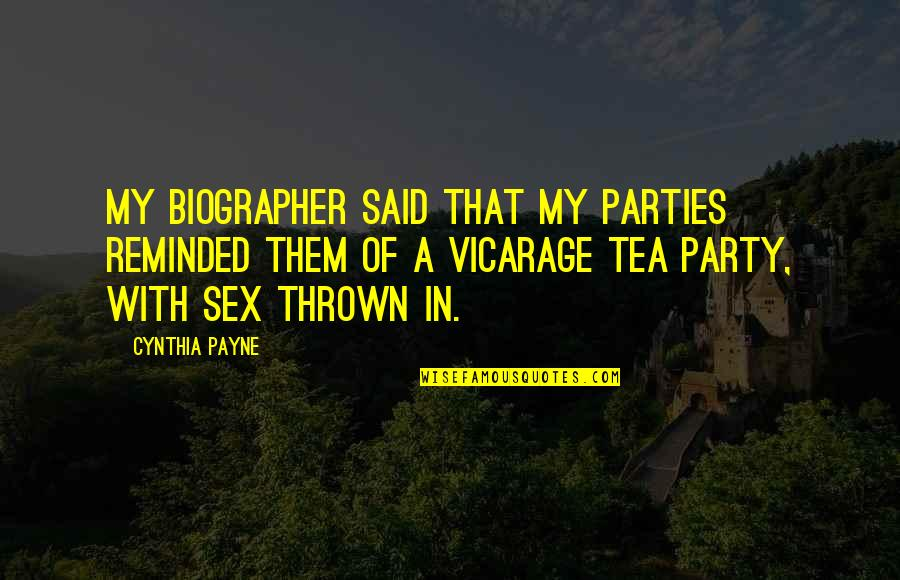 Biographer Quotes By Cynthia Payne: My biographer said that my parties reminded them