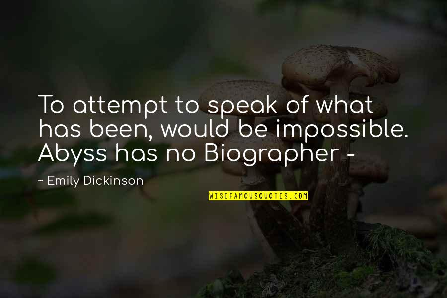 Biographer Quotes By Emily Dickinson: To attempt to speak of what has been,