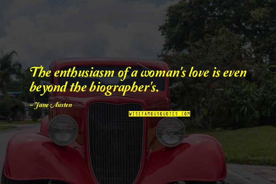 Biographer Quotes By Jane Austen: The enthusiasm of a woman's love is even
