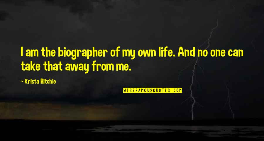 Biographer Quotes By Krista Ritchie: I am the biographer of my own life.