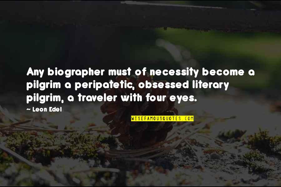 Biographer Quotes By Leon Edel: Any biographer must of necessity become a pilgrim
