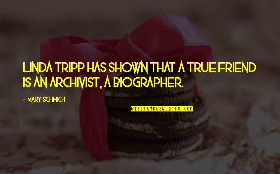 Biographer Quotes By Mary Schmich: Linda Tripp has shown that a true friend