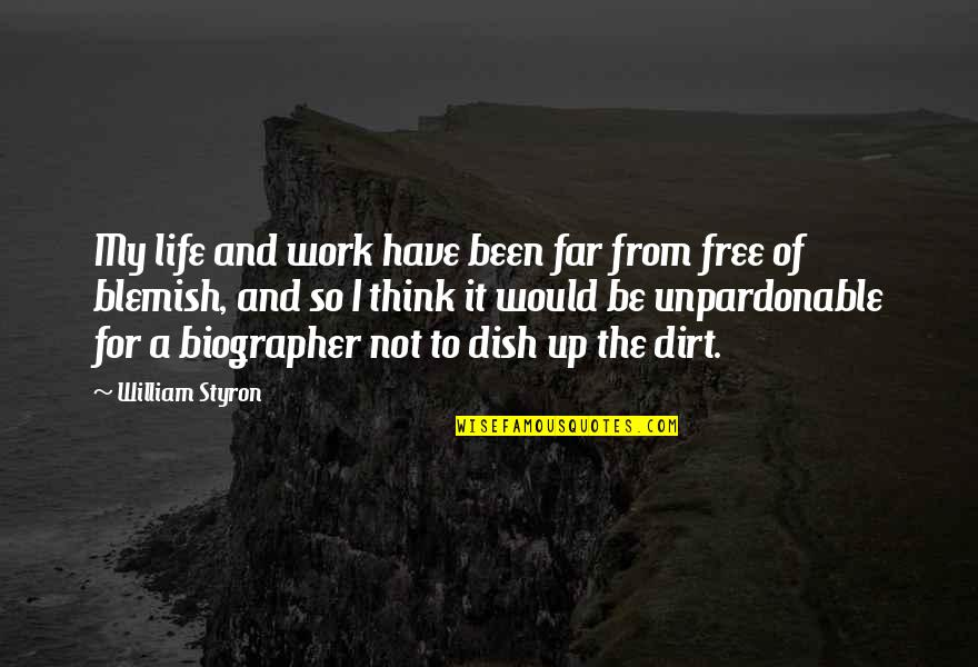 Biographer Quotes By William Styron: My life and work have been far from