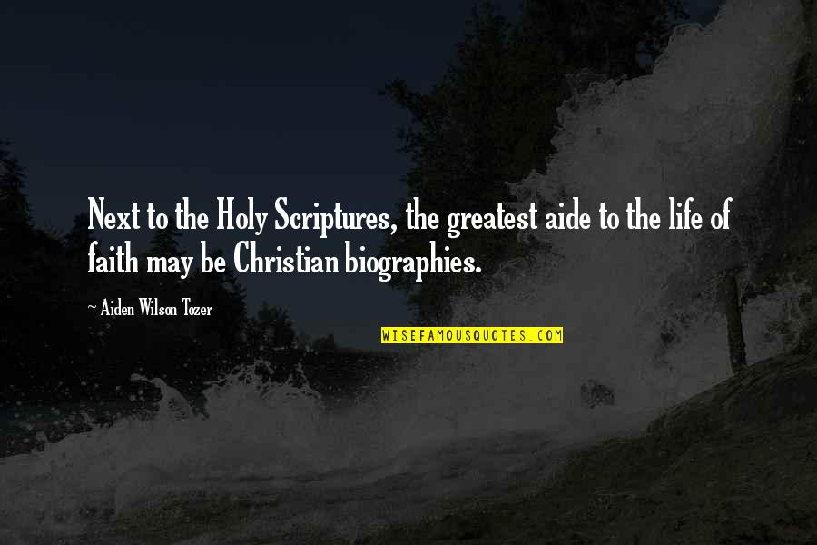 Biographies Quotes By Aiden Wilson Tozer: Next to the Holy Scriptures, the greatest aide