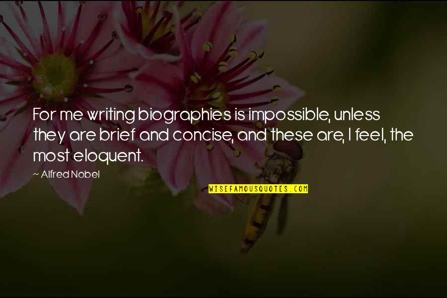 Biographies Quotes By Alfred Nobel: For me writing biographies is impossible, unless they