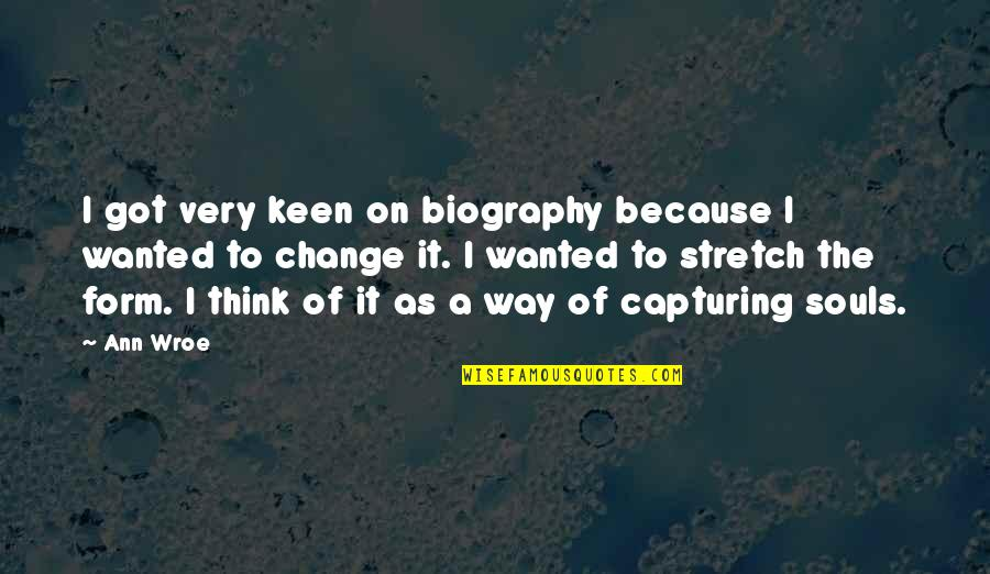 Biographies Quotes By Ann Wroe: I got very keen on biography because I