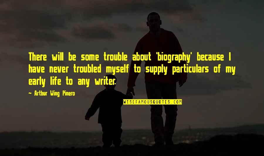 Biographies Quotes By Arthur Wing Pinero: There will be some trouble about 'biography' because