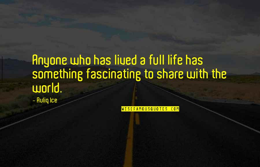 Biographies Quotes By Auliq Ice: Anyone who has lived a full life has
